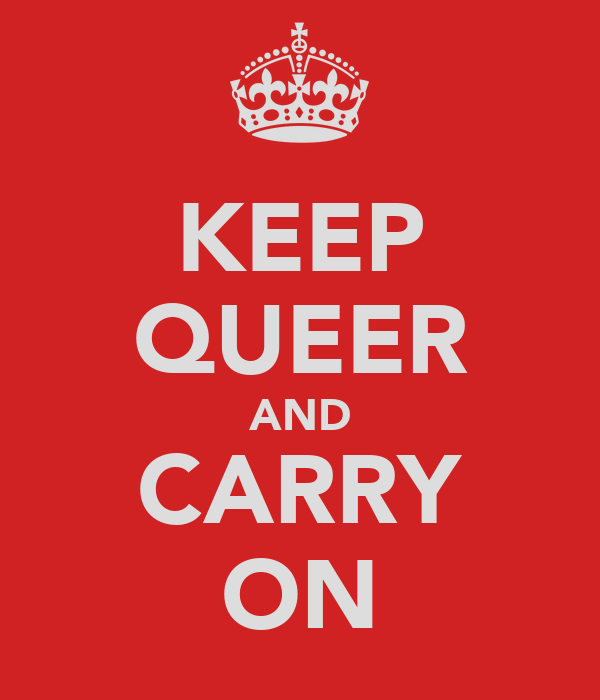 KEEP QUEER AND CARRY ON