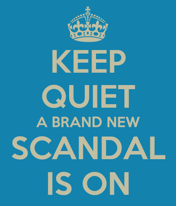 KEEP QUIET A BRAND NEW SCANDAL IS ON