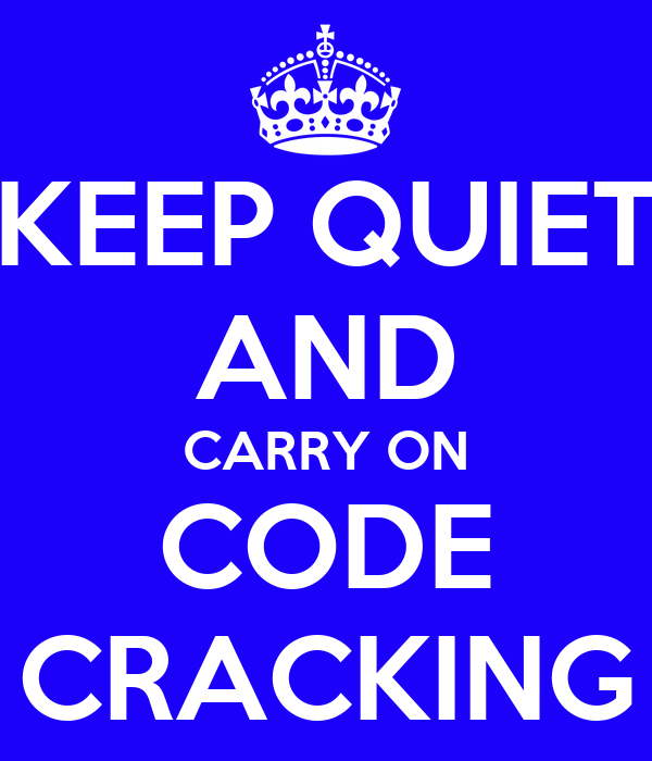 KEEP QUIET AND CARRY ON CODE CRACKING