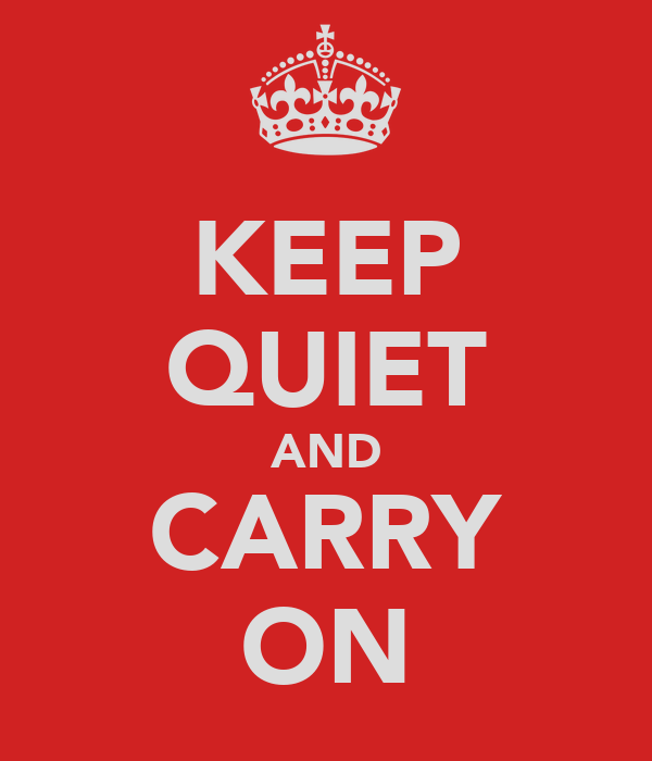 KEEP QUIET AND CARRY ON