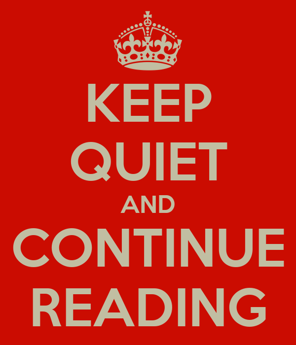 KEEP QUIET AND CONTINUE READING