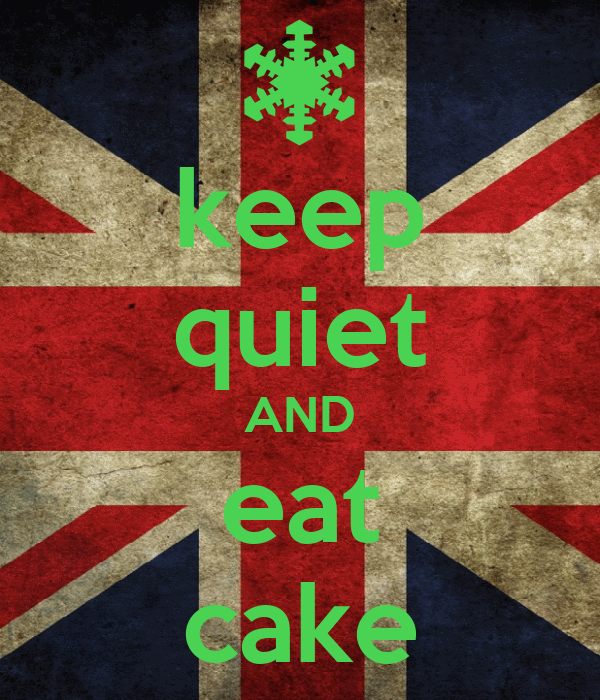 keep quiet AND eat cake