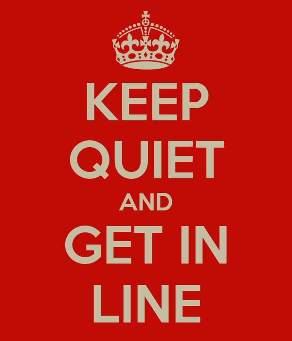 KEEP QUIET AND GET IN LINE