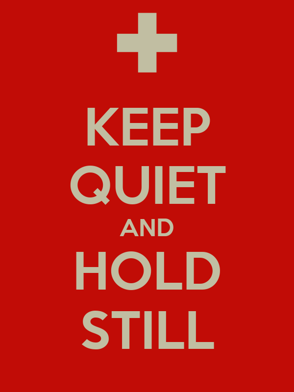KEEP QUIET AND HOLD STILL