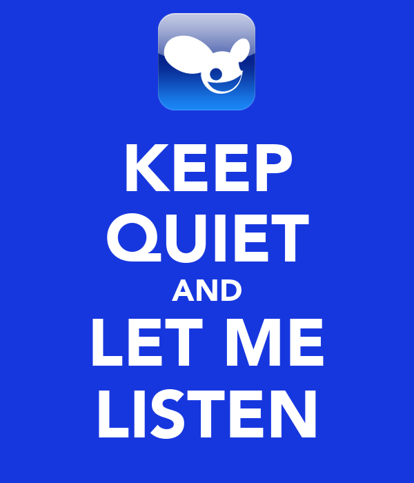 KEEP QUIET AND LET ME LISTEN