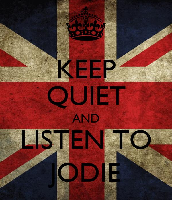 KEEP QUIET AND LISTEN TO JODIE