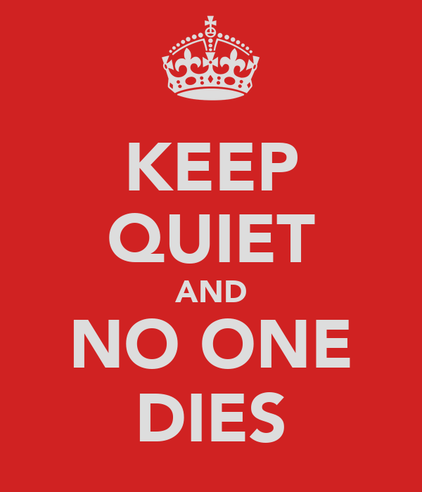 KEEP QUIET AND NO ONE DIES