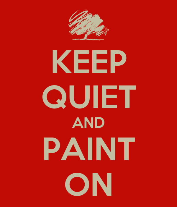 KEEP QUIET AND PAINT ON