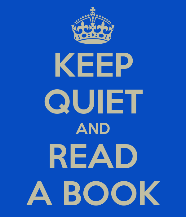 KEEP QUIET AND READ A BOOK