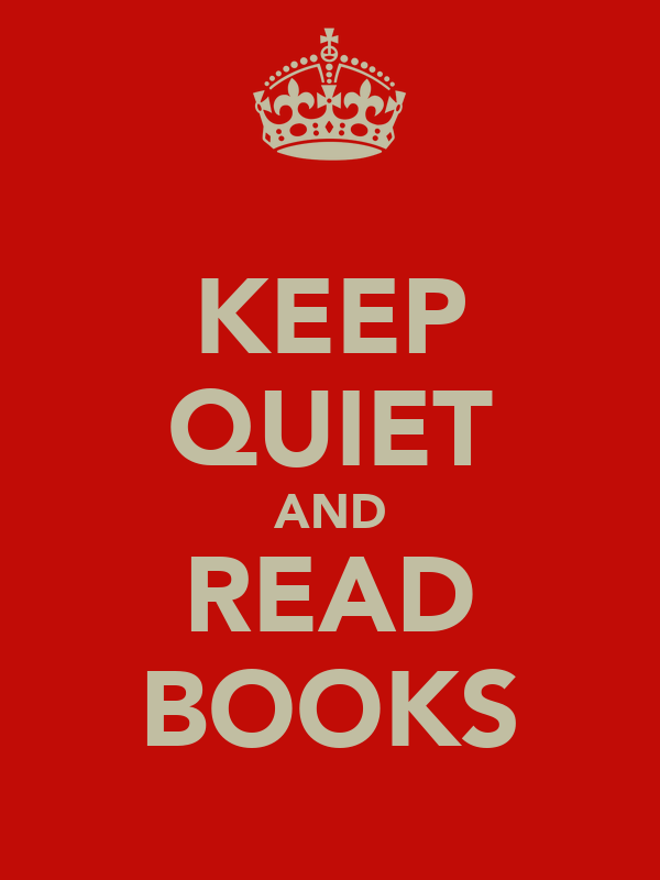KEEP QUIET AND READ BOOKS