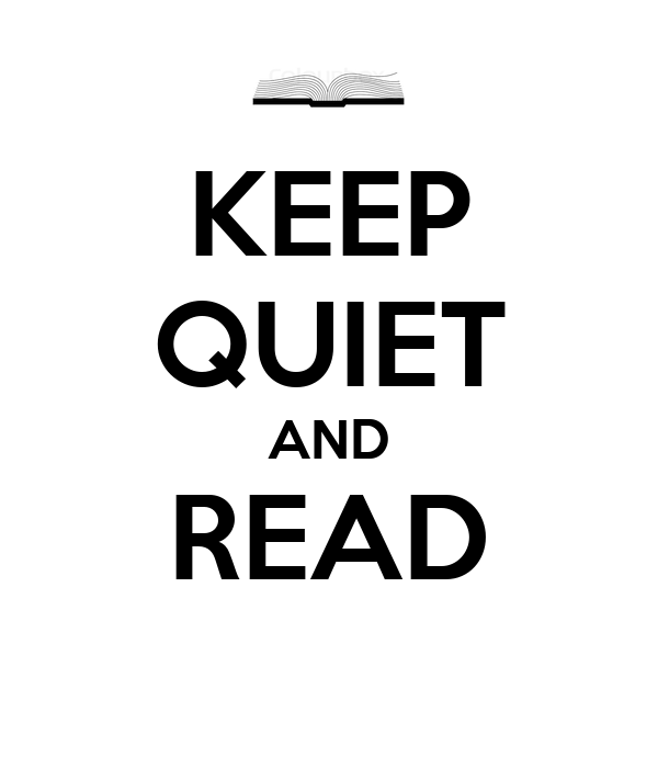 KEEP QUIET AND READ