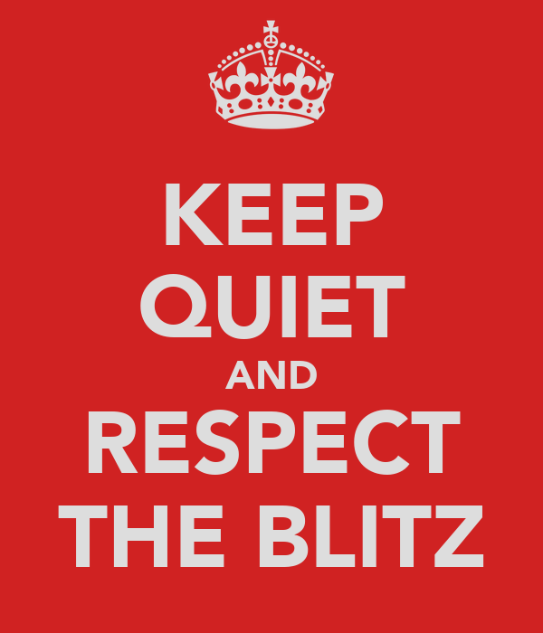 KEEP QUIET AND RESPECT THE BLITZ