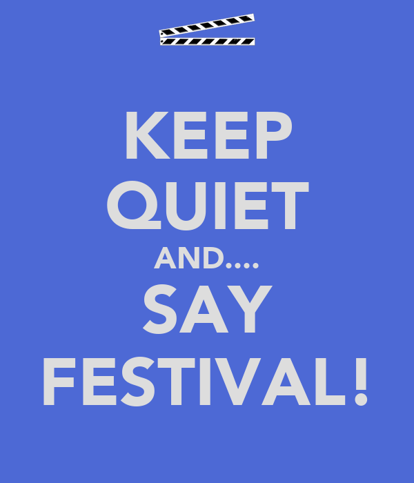 KEEP QUIET AND.... SAY FESTIVAL!