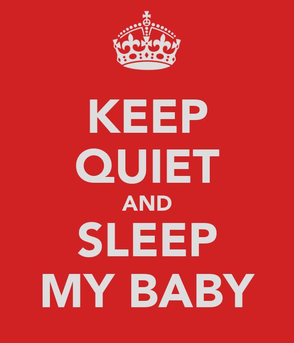 KEEP QUIET AND SLEEP MY BABY