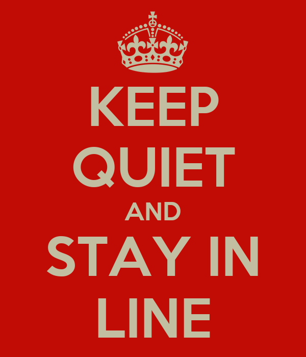KEEP QUIET AND STAY IN LINE