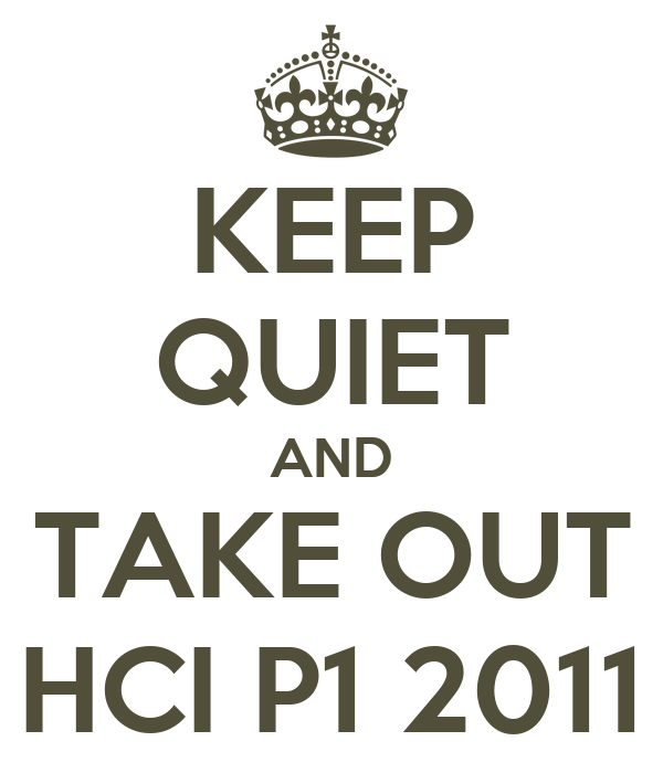 KEEP QUIET AND TAKE OUT HCI P1 2011