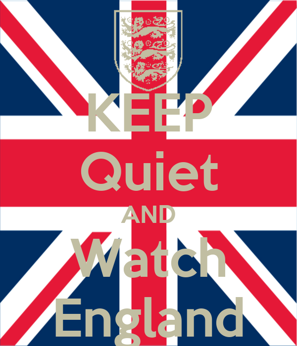 KEEP Quiet AND Watch England