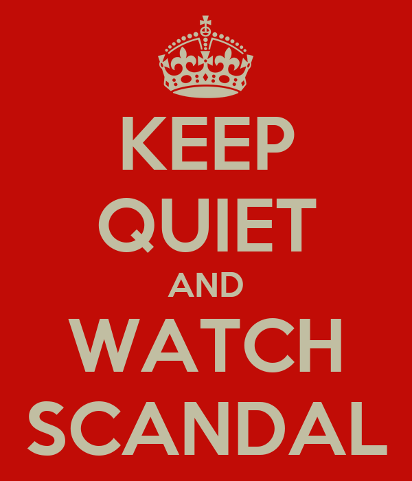 KEEP QUIET AND WATCH SCANDAL