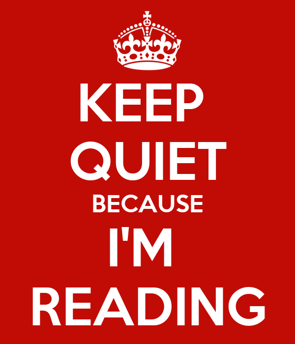 KEEP  QUIET BECAUSE I'M  READING
