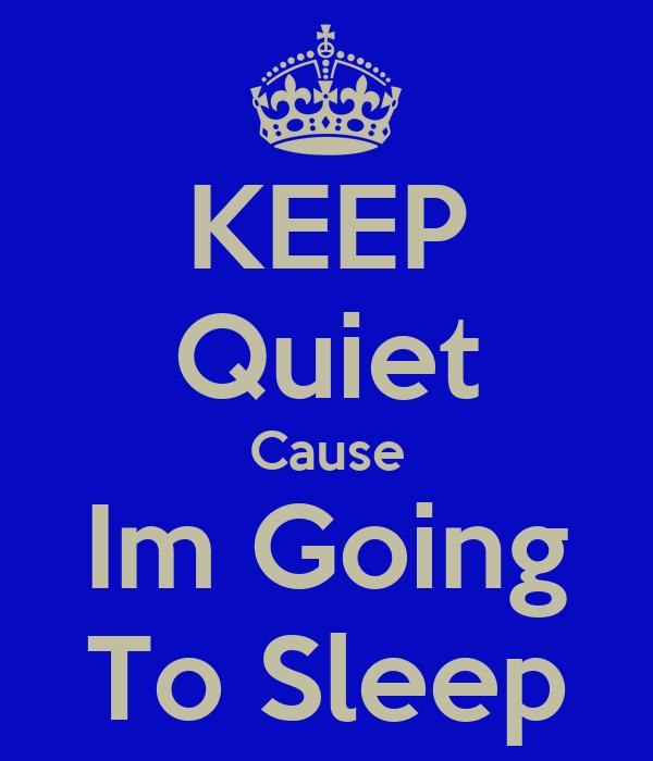 KEEP Quiet Cause Im Going To Sleep