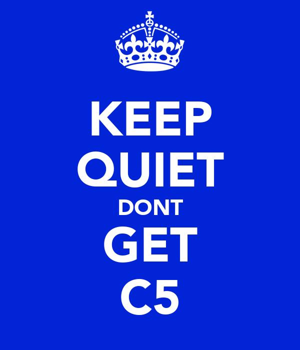 KEEP QUIET DONT GET C5