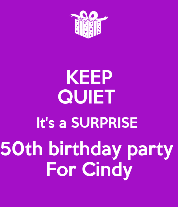 KEEP QUIET  It's a SURPRISE  50th birthday party  For Cindy