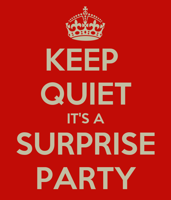 KEEP  QUIET IT'S A SURPRISE PARTY