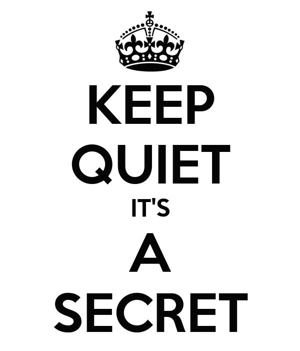 KEEP QUIET IT'S A SECRET