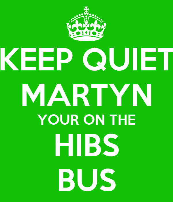 KEEP QUIET MARTYN YOUR ON THE HIBS BUS