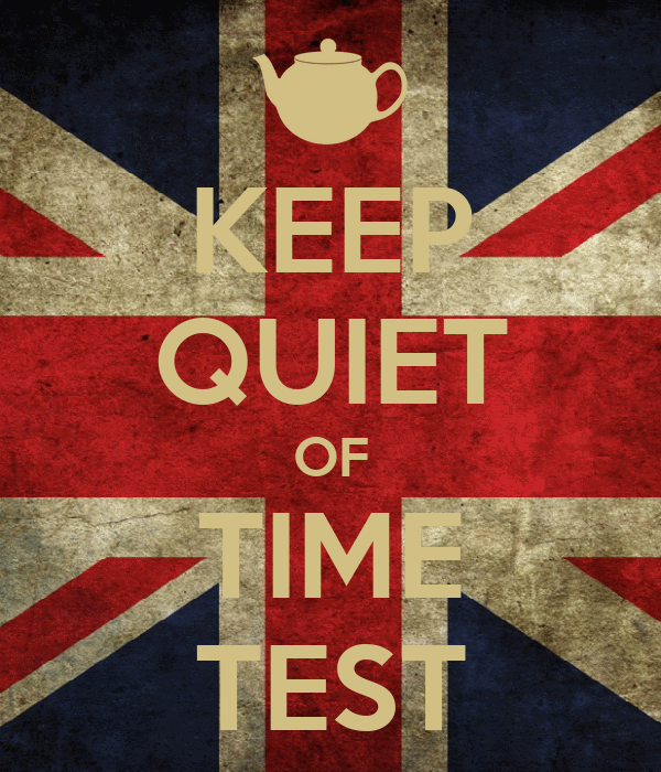 KEEP QUIET OF TIME TEST