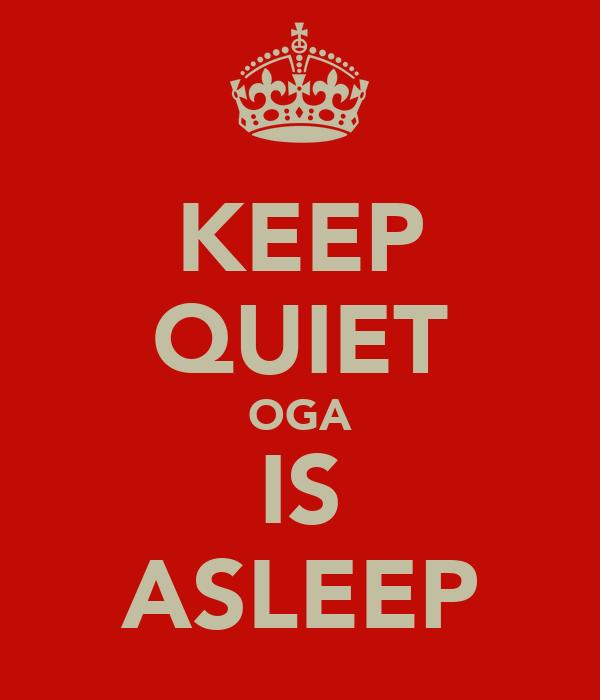 KEEP QUIET OGA IS ASLEEP