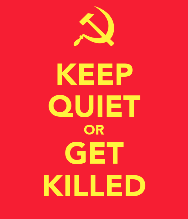 KEEP QUIET OR GET KILLED