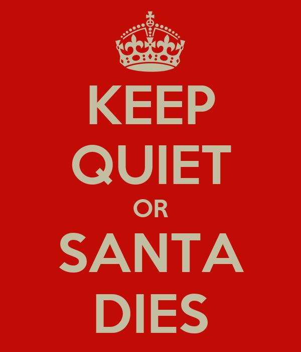KEEP QUIET OR SANTA DIES