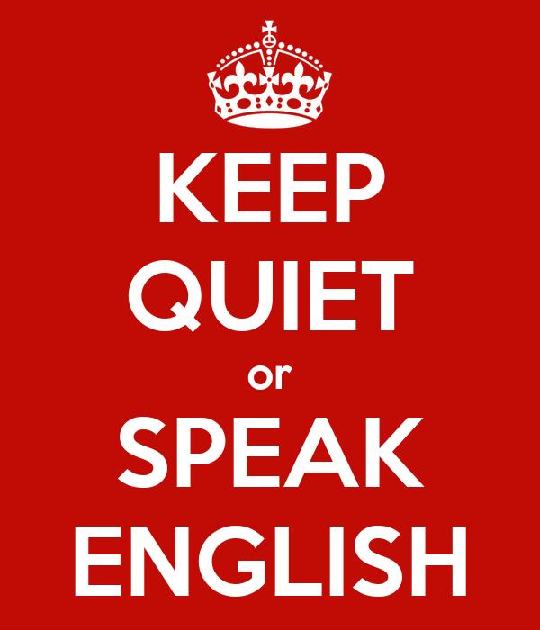 KEEP QUIET or SPEAK ENGLISH