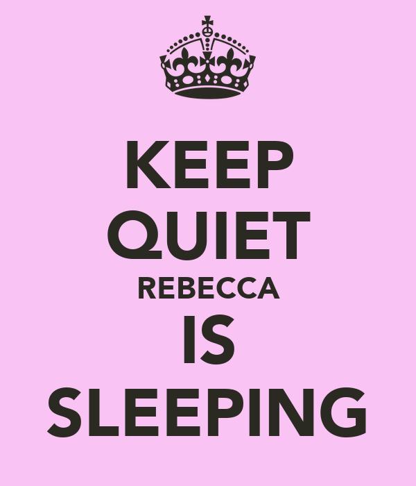 KEEP QUIET REBECCA IS SLEEPING