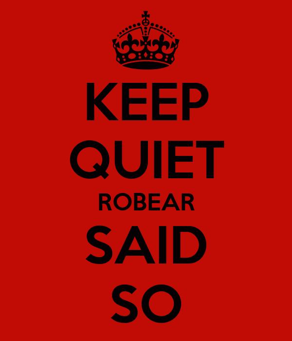 KEEP QUIET ROBEAR SAID SO