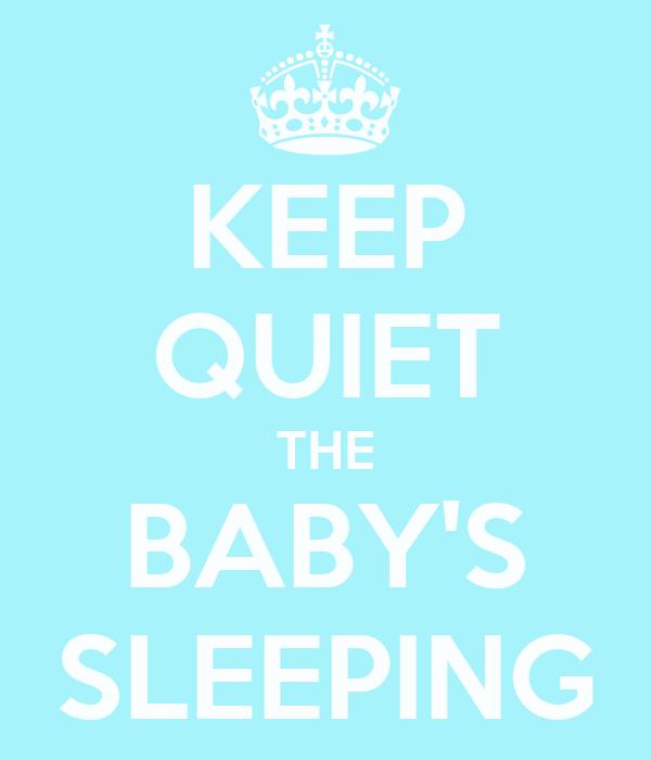 KEEP QUIET THE BABY'S SLEEPING