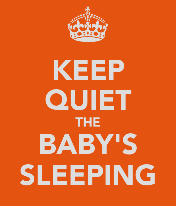 KEEP QUIET THE BABY'S SLEEPING