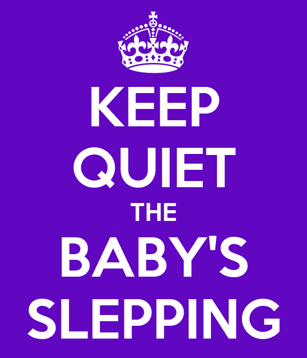 KEEP QUIET THE BABY'S SLEPPING