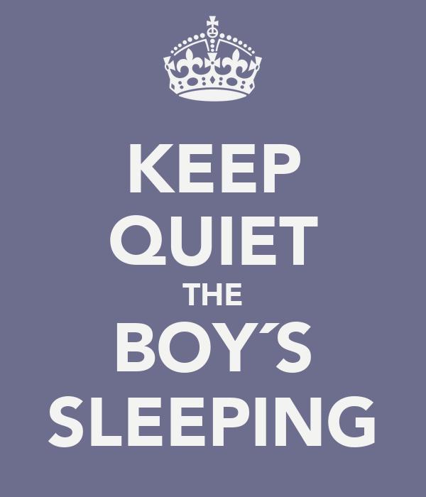 KEEP QUIET THE BOY´S SLEEPING