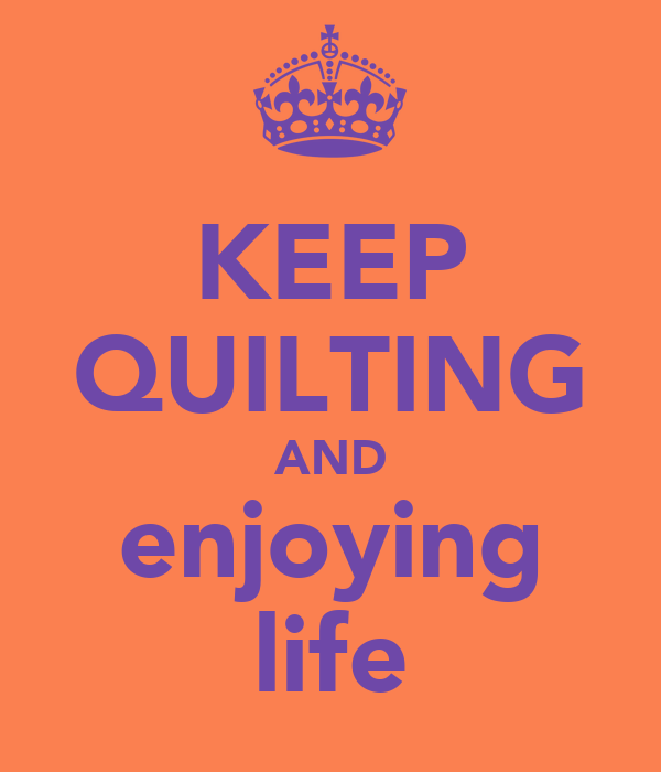 KEEP QUILTING AND enjoying life
