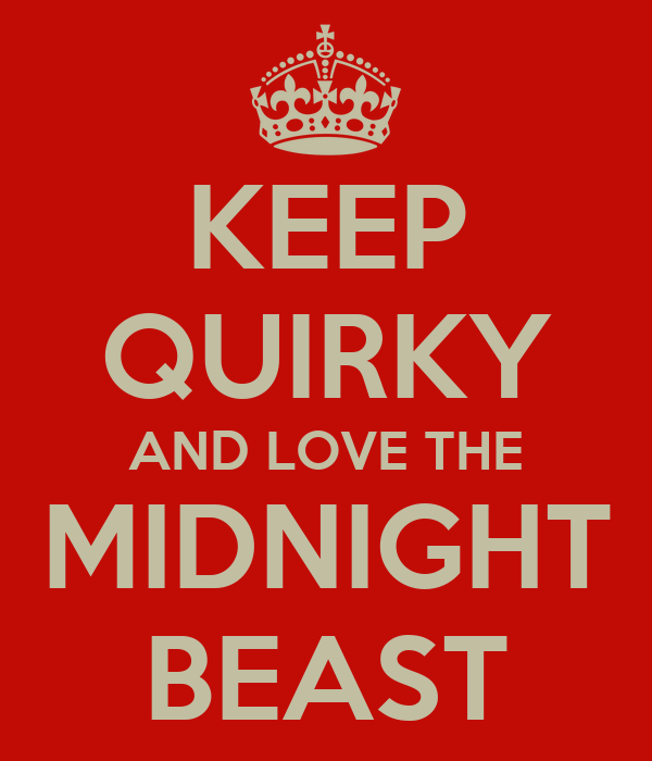 KEEP QUIRKY AND LOVE THE MIDNIGHT BEAST