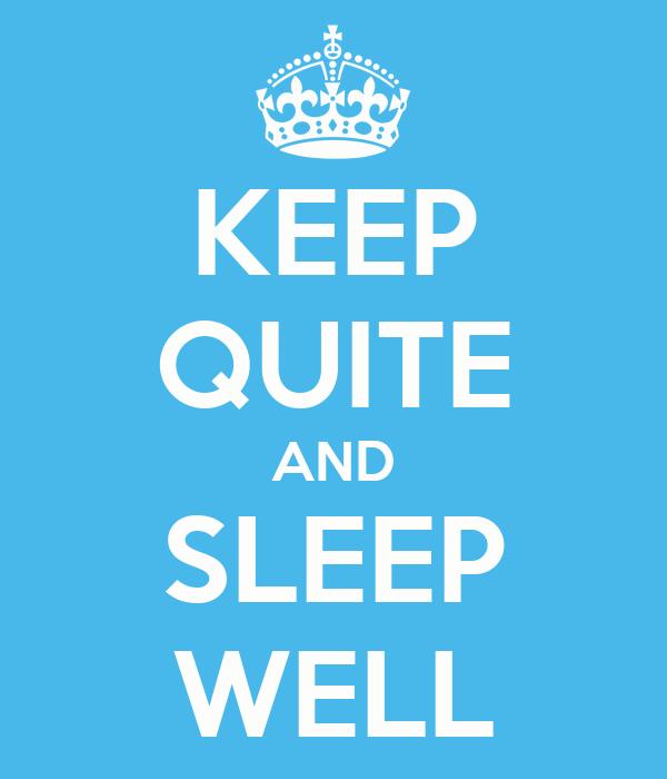 KEEP QUITE AND SLEEP WELL