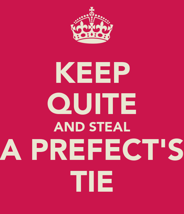 KEEP QUITE AND STEAL A PREFECT'S TIE