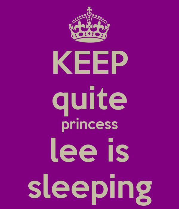 KEEP quite princess lee is sleeping