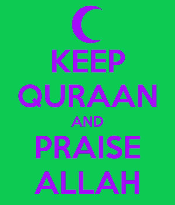 KEEP QURAAN AND PRAISE ALLAH