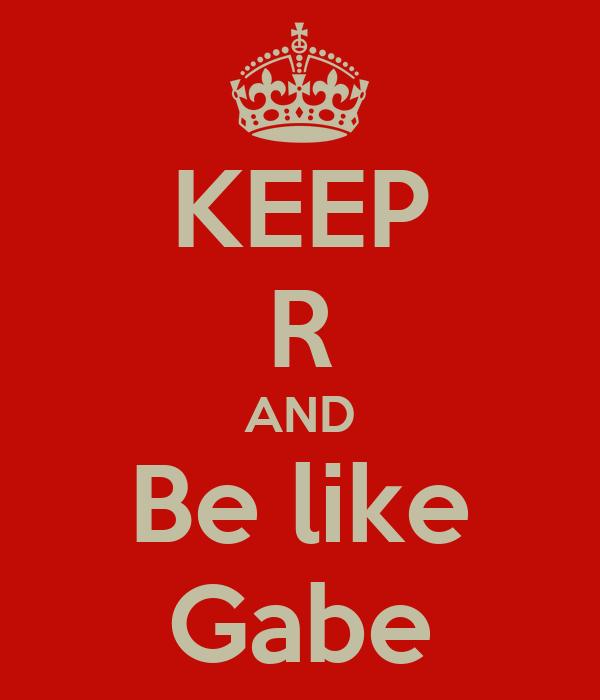 KEEP R AND Be like Gabe