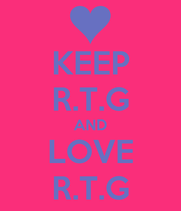 KEEP R.T.G AND LOVE R.T.G
