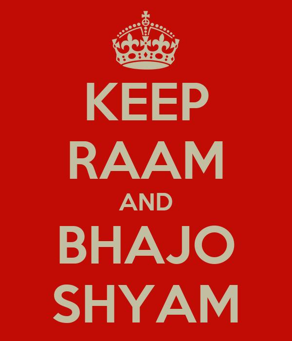 KEEP RAAM AND BHAJO SHYAM