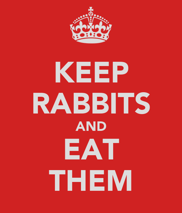 KEEP RABBITS AND EAT THEM